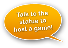 Talk to the statue to host a game!